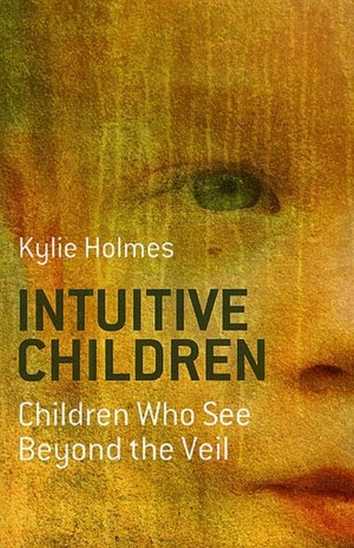 Book cover of Intuitive Children: Children Who See Beyond the Veil  by Kylie Holmes